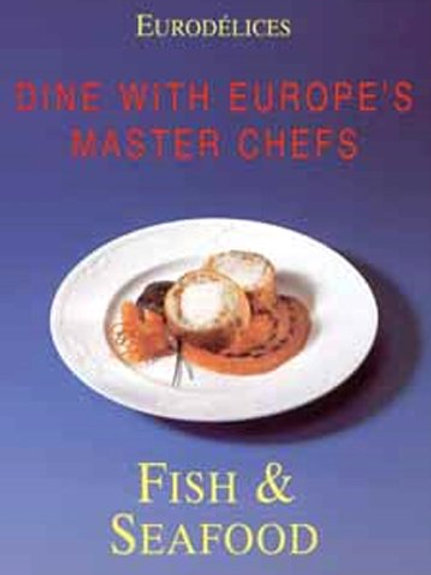Fish & Seafood: Cooking With Great Chefs