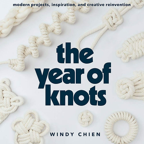 Year of Knots: Modern Projects, Inspiration, and Creative Reinvention