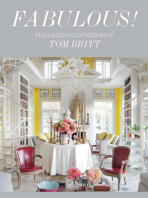 Fabulous!: The Dazzling Interiors of Tom Britt