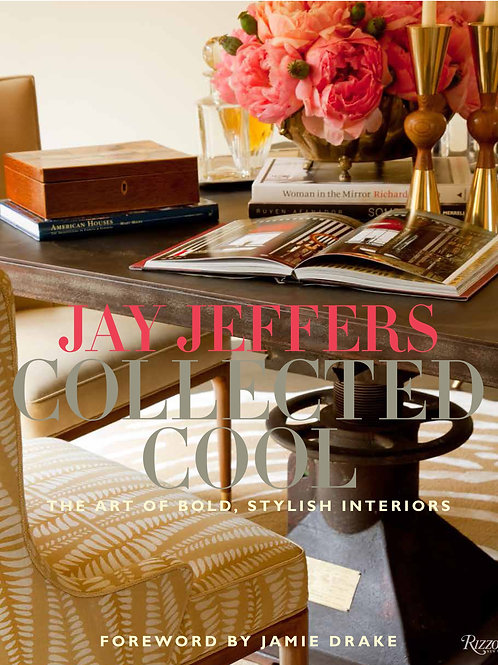 Jay Jeffers: Collected Cool: The Art of Bold, Stylish Interiors