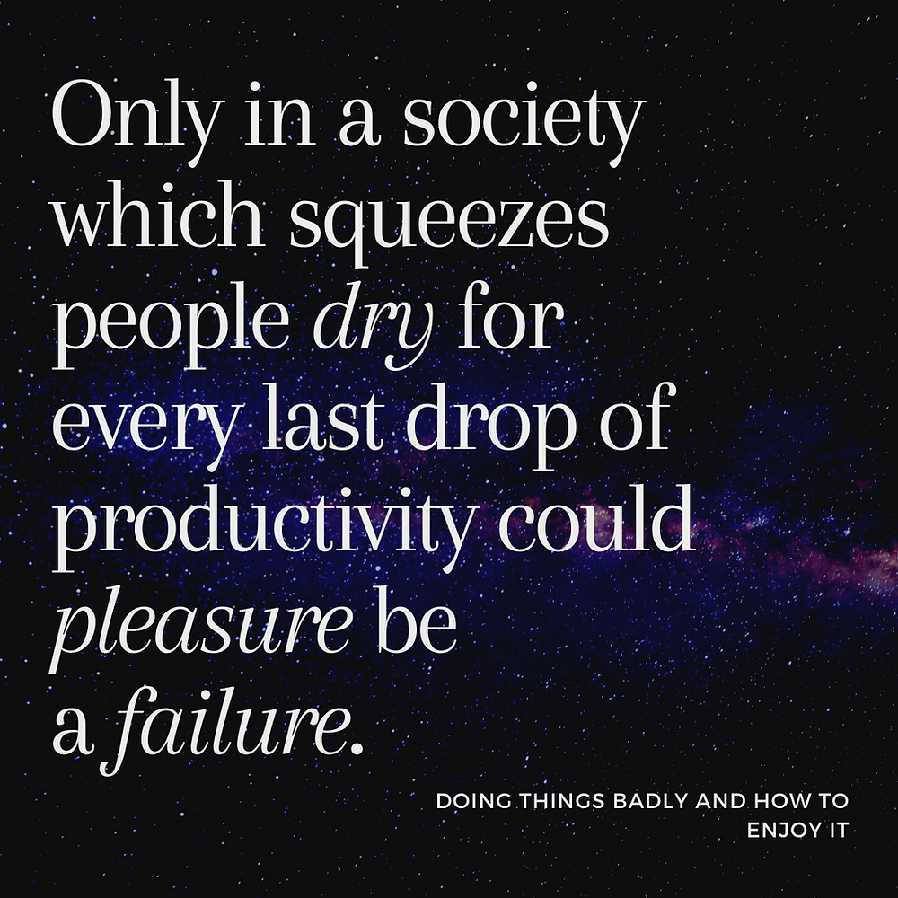 a cosmic background with text saying: Only in a society which squeezes people dry for every last drop of productivity could pleasure be a failure.
