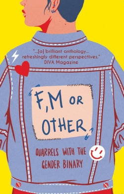 F, M or Other: Quarrels with the Gender Binary Volume 1 (e-book)