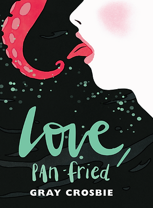 Love, Pan-Fried by Gray Crosbie