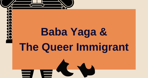 Baba Yaga and The Queer Immigrant