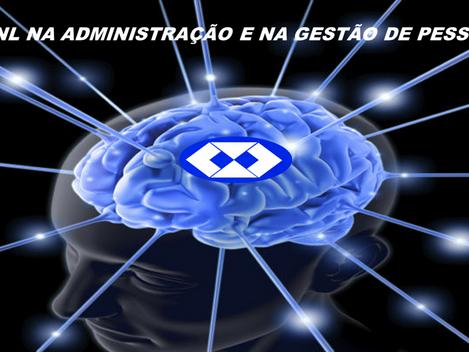 A PNL - PROGRAMAÇÃO NEUROLINGUÍSTICA  NA ADMINISTRAÇÃO E NA GESTÃO DE PESSOAS