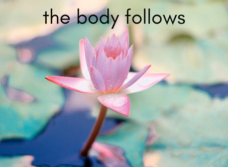 Where the mind leads, the body follows