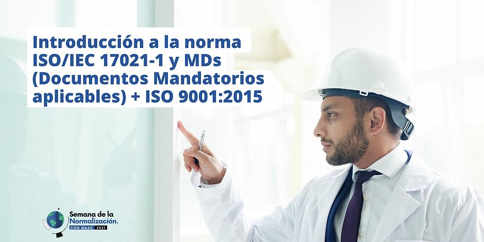 Introducción a la norma ISO/IEC 17021-1 y MD's (Documentos Mandatorios aplicables)  + ISO 9001:2015