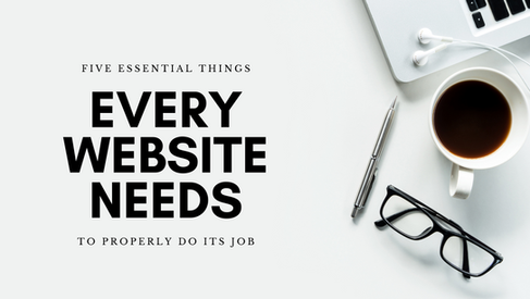 Five Essential Things Every Website Needs to Properly Do Its Job