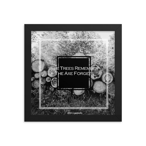 Whispers Of WISDOMS | No.073bw | The Trees Remember The Axe Forgets - prints