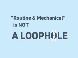 """""""Routine And Mechanical"""" Is Not A Loophole"""