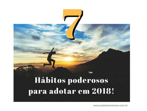 7 Hábitos poderosos para adotar em 2018 e deixar sua vida leve e feliz!