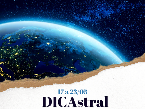 DICAstral: dicas e o astral para a semana de 17 a 23/05