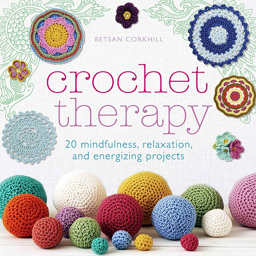 Crochet Therapy, 20 Mindful and Relaxing Projects