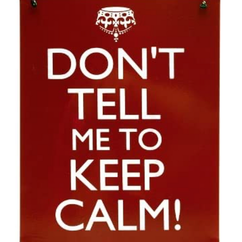 Don't tell me to keep calm!  Metal Sign