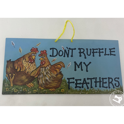 Don't Ruffle my Feathers Sign