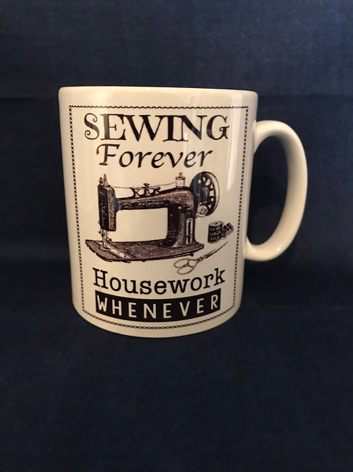 Sewing Mug  - Sewing Forever House Work Whenever