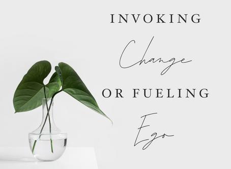 Invoking Change or Fueling Ego?
