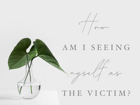 How am I Seeing Myself as the Victim?