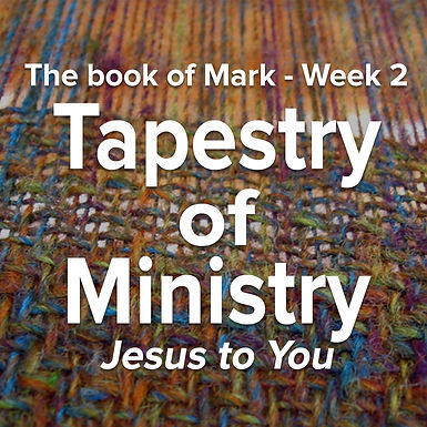 Tapestry of Ministry - Week 2