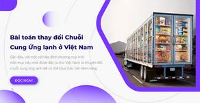 Bài Toán Thay Đổi Chuỗi Cung Ứng Lạnh Ở Việt Nam