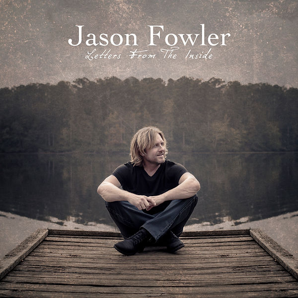 Christian Worship Artist Jason Fowler 'Letters From the Inside'
