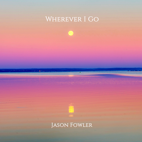 Fowler Wherever I Go.png