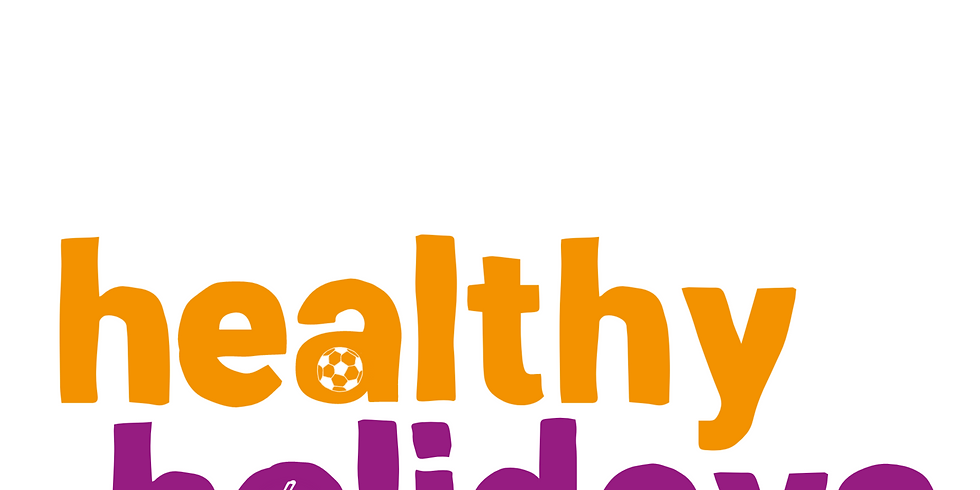 Week 1 - Session 3 Healthy Holidays  (Friday 30th July 11 till 16 years old) Fun for all the Family
