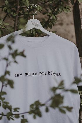 """T-krekls """"nav mana problēma"""""""