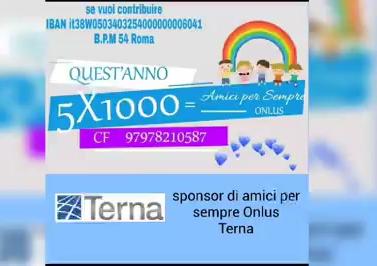 """DESTINA IL TUO 5X1000 ALL""""ASSOCIAZIONE AMICI PER SEMPRE ONLUS C.F.97978210587 -SPONSOR TERNA ROMA"""