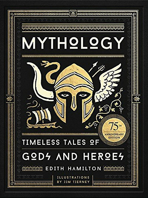 Mythology (Timeless Tales of Gods and Heroes (75th Anniversary Illustrated Ed.)