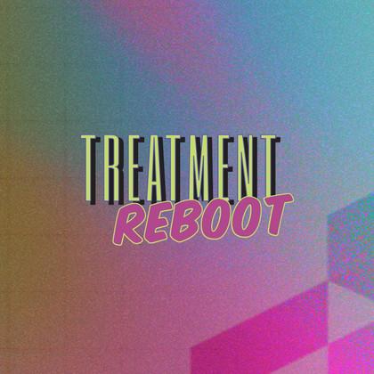 Treatment Reboot