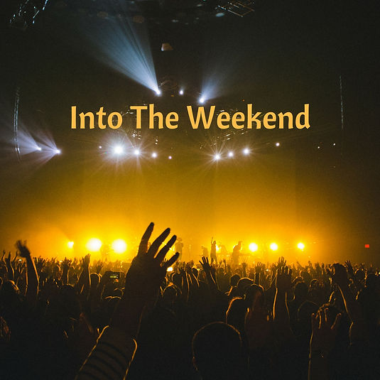 Into The Weekend