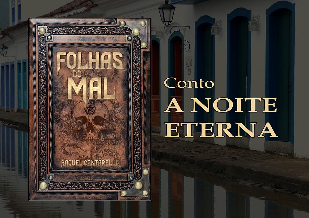 Conto A Noite Eterna, do livro Folhas do Mal (Lura Editorial, 2019), escrito pela autora Raquel Cantarelli