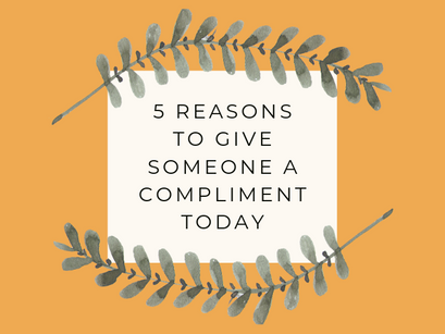 5 Reasons To Compliment Someone Today