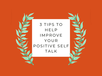 3 Simple Tips To Help Improve Your Positive Self Talk