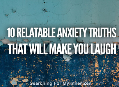 10 Relatable Anxiety Truths That Will Make You Laugh