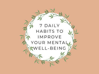 7 Essential Daily Habits To Improve Your Mental Well-being