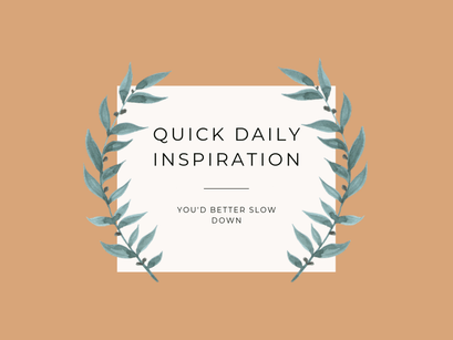 Quick Inspiration To Boost Your Mood – Slow Down