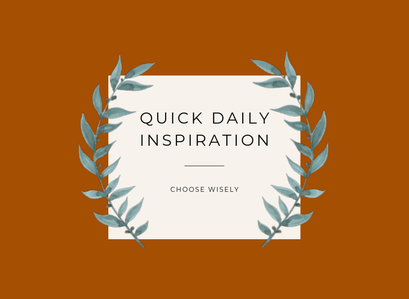 Quick Inspiration To Boost Your Mood – Choose Wisely