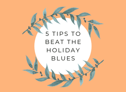 5 Tips To Beat The Holiday Blues