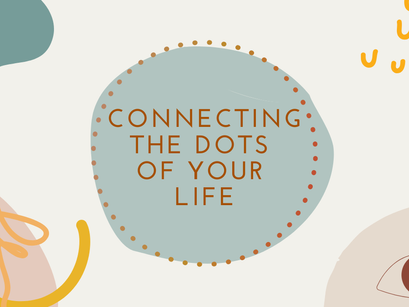 How to connect the dots of your life and trust in the future