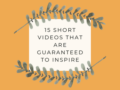 15 short videos that are guaranteed to inspire you!