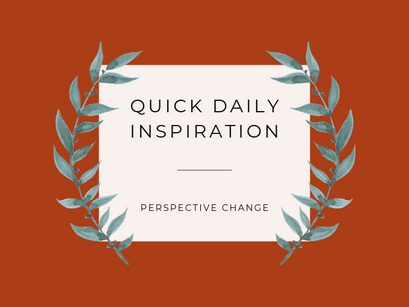 Quick Inspiration To Boost Your Mood – Perspective Change