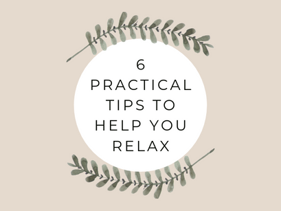 6 Practical Tips To Help You Relax