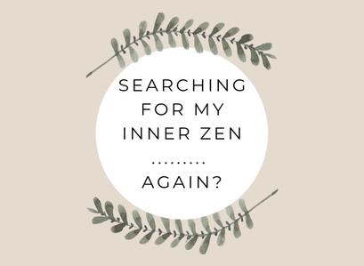 Searching For My Inner Zen… Again?