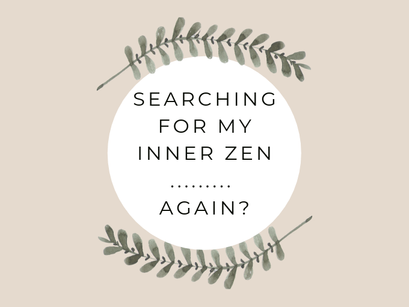 Searching For My Inner Zen… Again?