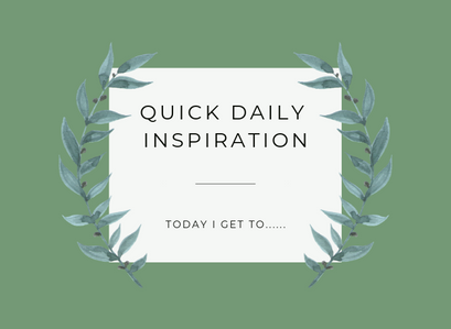 """Quick Inspiration To Boost Your Mood- """"I Get To"""""""