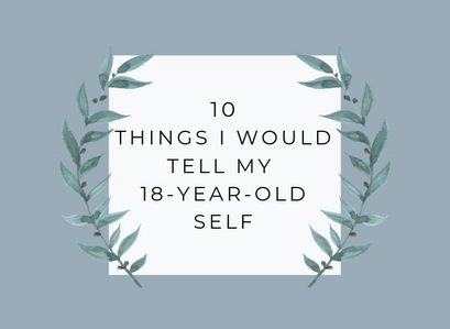 10 Pieces Of Advice I'd Tell My 18-Year-Old Self