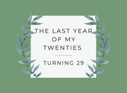 Entering the last year of my twenties. Hello 29!