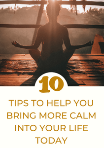 BRING MORE CALM INTO YOUR LIFE TODAY